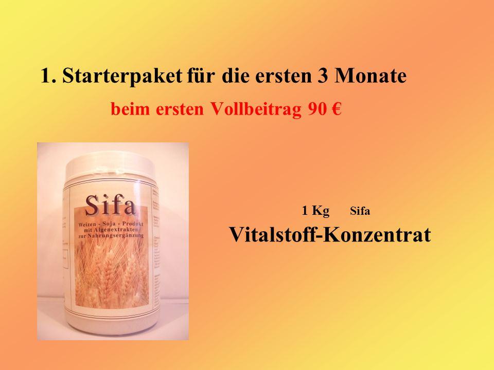 1. Starterpaket für die ersten 3 Monate beim ersten Vollbeitrag 90 € 1 Kg Sifa Vitalstoff-Konzentrat