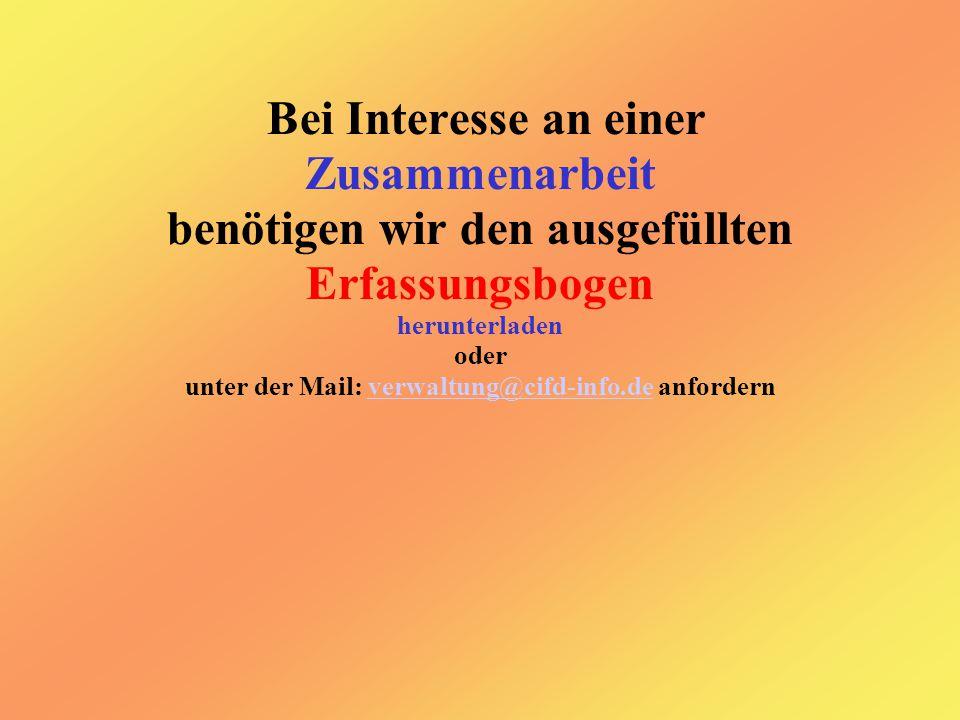 Bei Interesse an einer Zusammenarbeit benötigen wir den ausgefüllten Erfassungsbogen herunterladen oder unter der Mail: verwaltung@cifd-info.de anfordernverwaltung@cifd-info.de