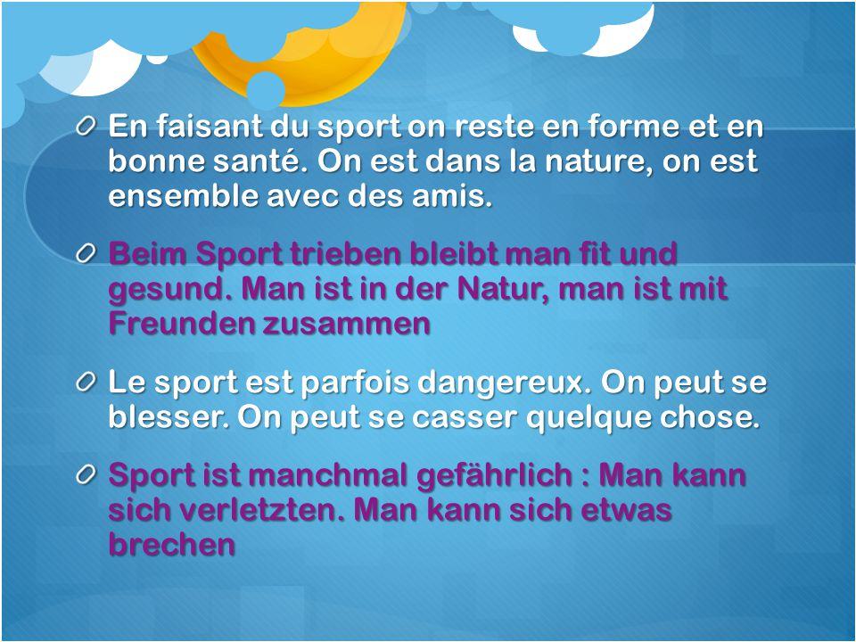 En faisant du sport on reste en forme et en bonne santé.