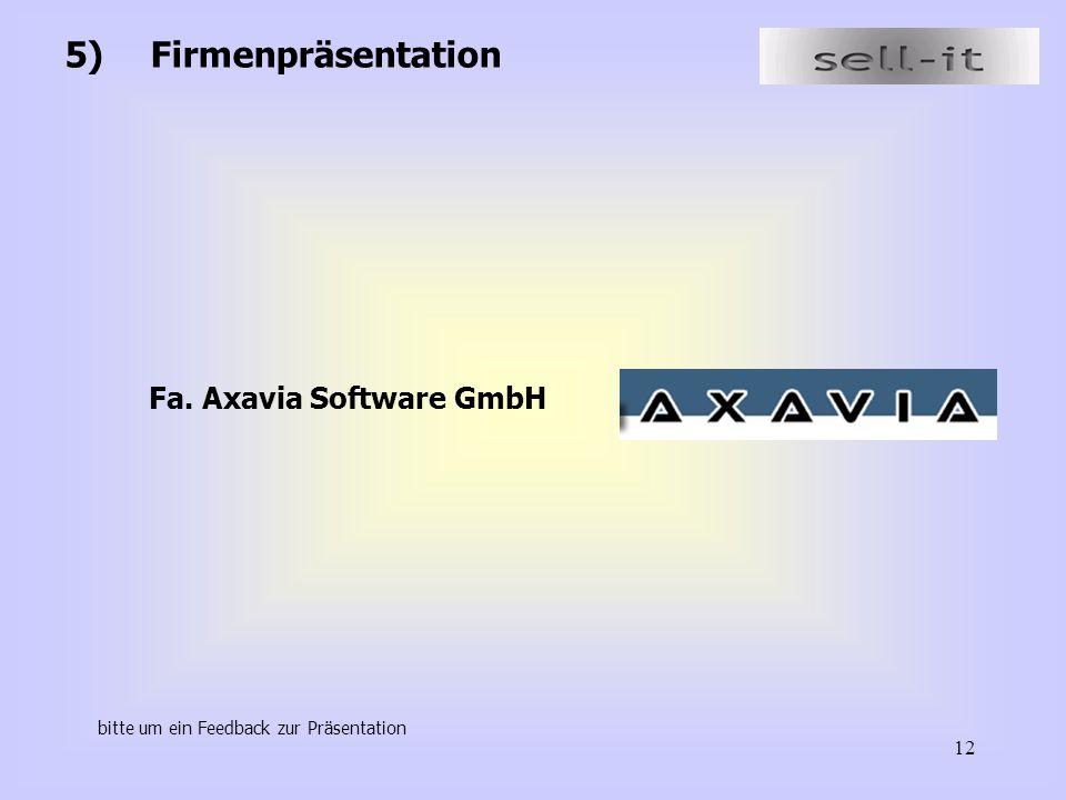 12 5) Firmenpräsentation Fa. Axavia Software GmbH bitte um ein Feedback zur Präsentation