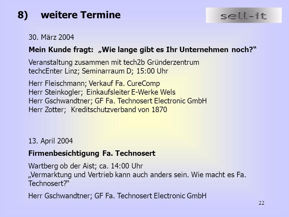 """22 8)weitere Termine 30. März 2004 Mein Kunde fragt: """"Wie lange gibt es Ihr Unternehmen noch?"""" Veranstaltung zusammen mit tech2b Gründerzentrum techcE"""