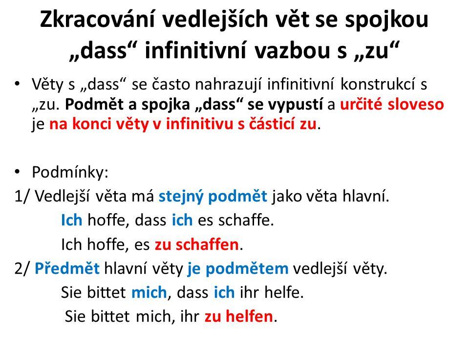"""Zkracování vedlejších vět se spojkou """"dass"""" infinitivní vazbou s """"zu"""" Věty s """"dass"""" se často nahrazují infinitivní konstrukcí s """"zu. Podmět a spojka """""""