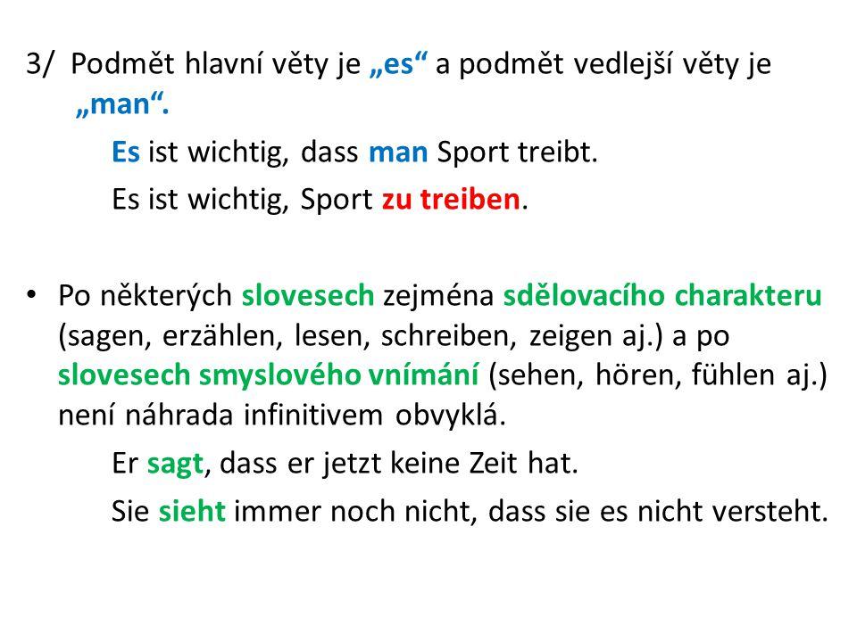 """3/ Podmět hlavní věty je """"es"""" a podmět vedlejší věty je """"man"""". Es ist wichtig, dass man Sport treibt. Es ist wichtig, Sport zu treiben. Po některých s"""