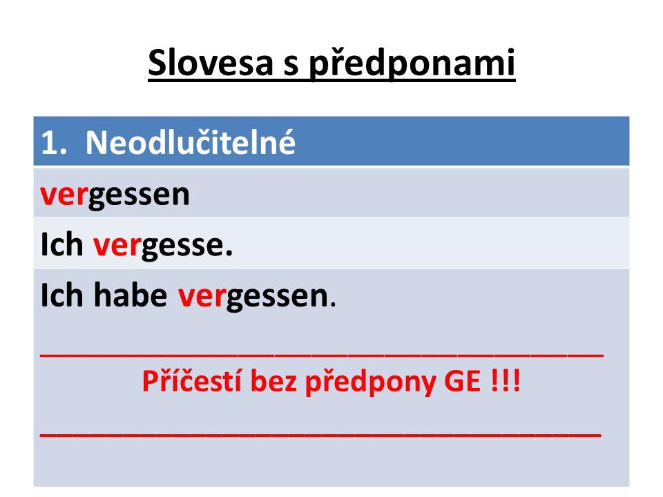 Slovesa s předponami 1. Neodlučitelné vergessen Ich vergesse.