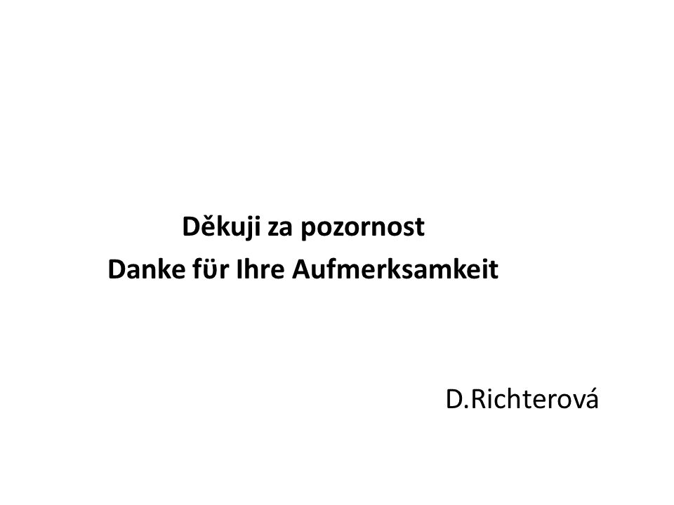 Děkuji za pozornost Danke fϋr Ihre Aufmerksamkeit D.Richterová
