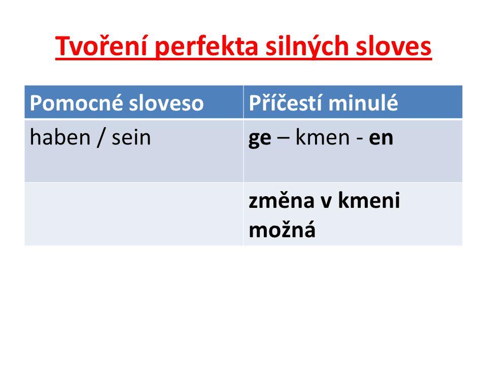 Tvoření perfekta silných sloves Pomocné slovesoPříčestí minulé haben / seinge – kmen - en změna v kmeni možná