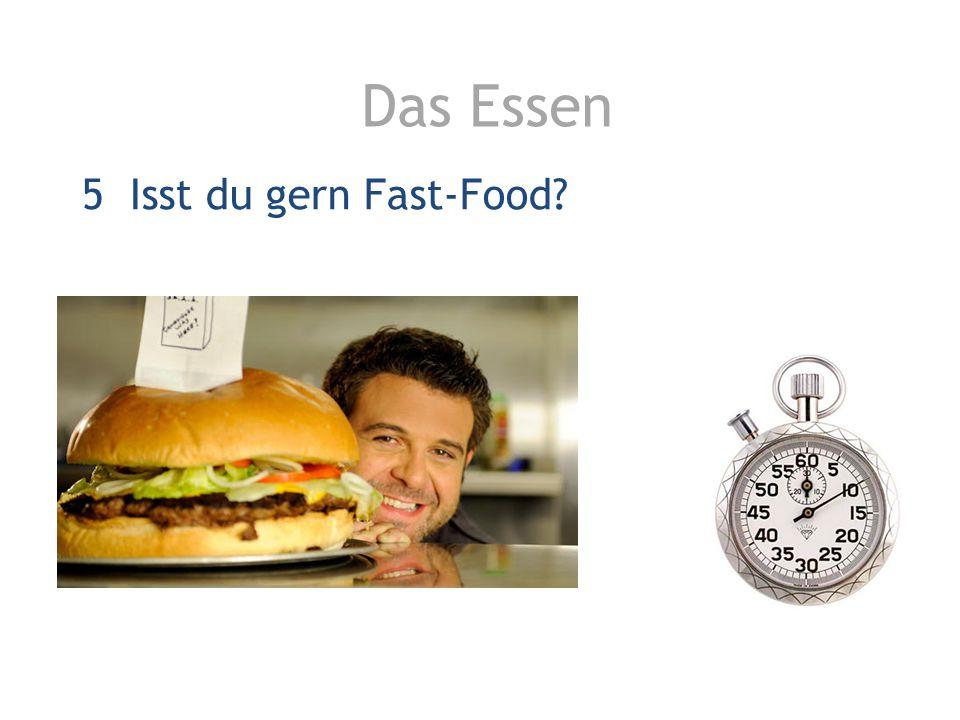Das Essen 5 Isst du gern Fast-Food?