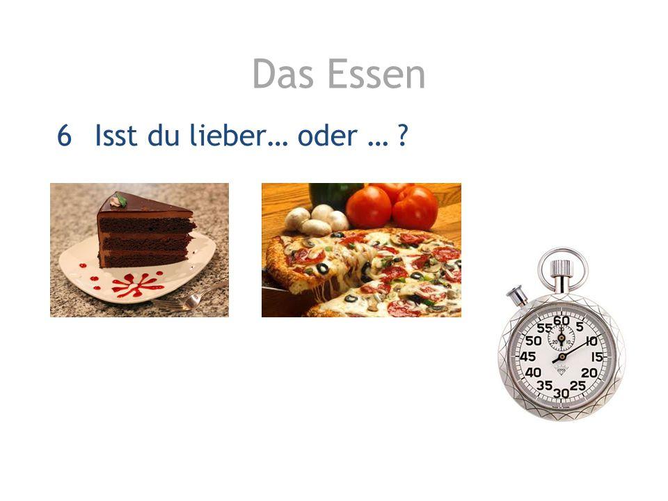 Das Essen 6Isst du lieber… oder … ?