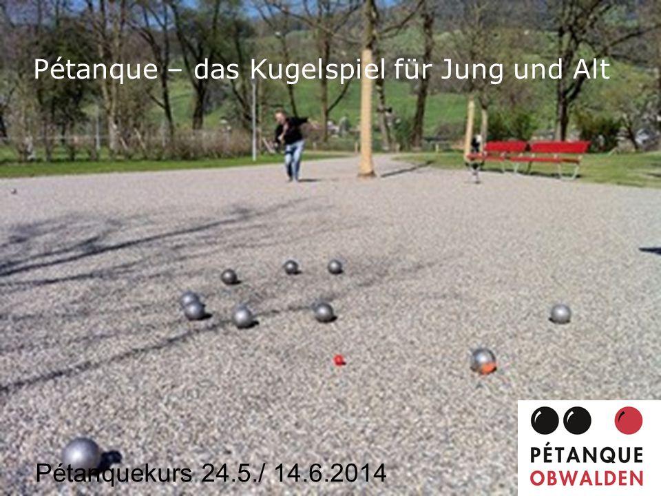 Pétanque – das Kugelspiel für Jung und Alt Pétanquekurs 24.5./ 14.6.2014