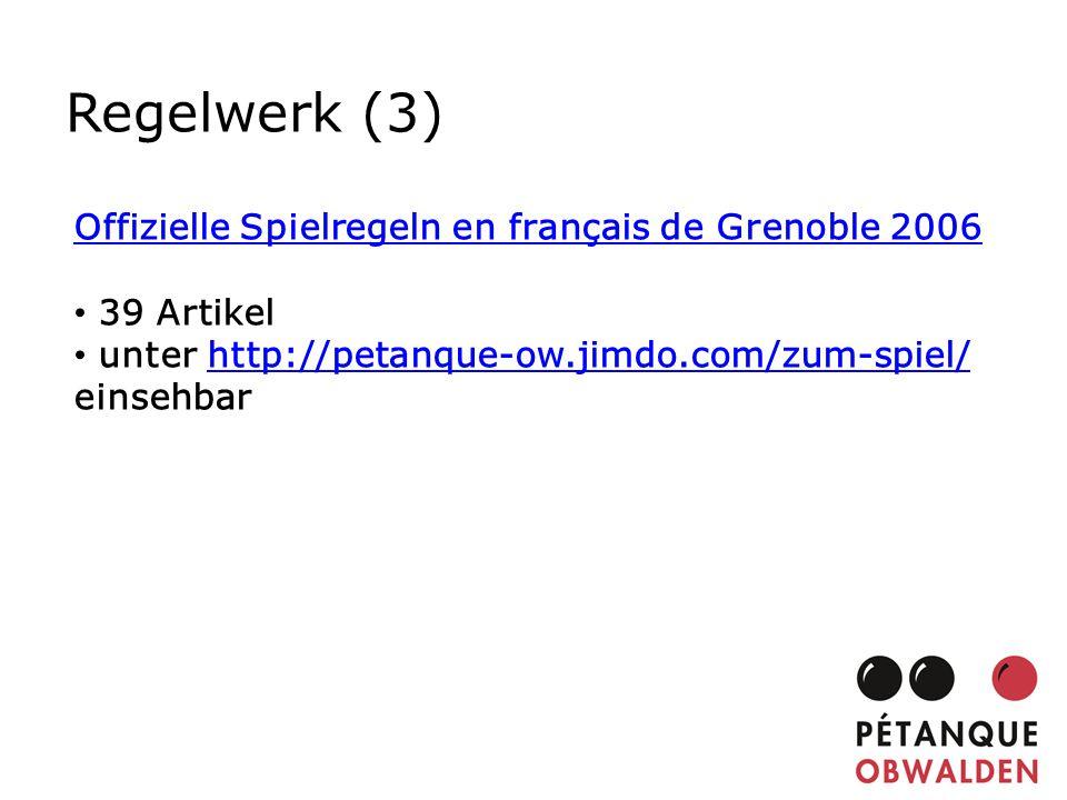 Regelwerk (3) Offizielle Spielregeln en français de Grenoble 2006 39 Artikel unter http://petanque-ow.jimdo.com/zum-spiel/http://petanque-ow.jimdo.com