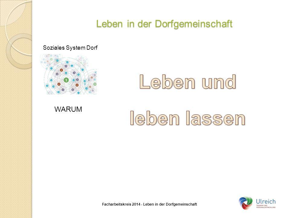 Leben in der Dorfgemeinschaft Facharbeitskreis 2014 - Leben in der Dorfgemeinschaft Soziales System Dorf WARUM