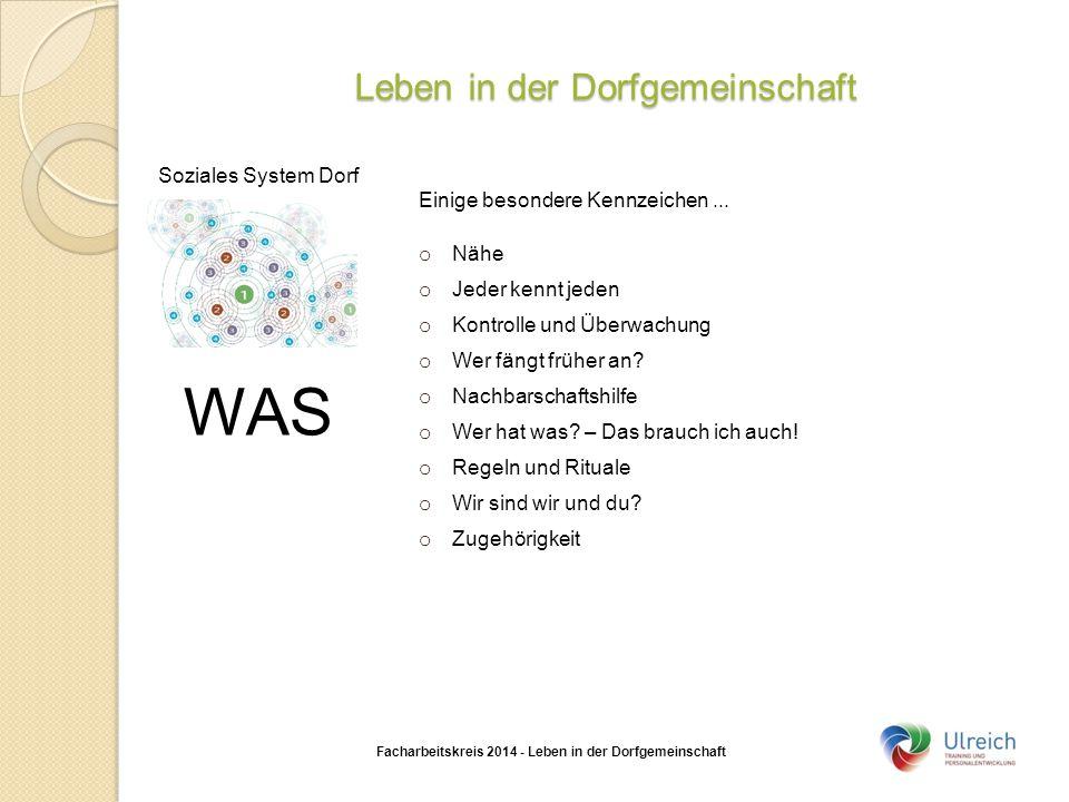 Leben in der Dorfgemeinschaft Facharbeitskreis 2014 - Leben in der Dorfgemeinschaft Soziales System Dorf Einige besondere Kennzeichen...