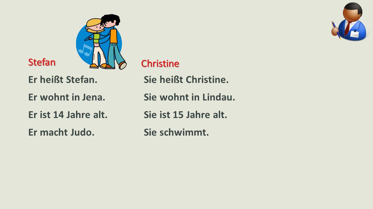 Stefan Er heißt Stefan. Er wohnt in Jena. Er ist 14 Jahre alt.