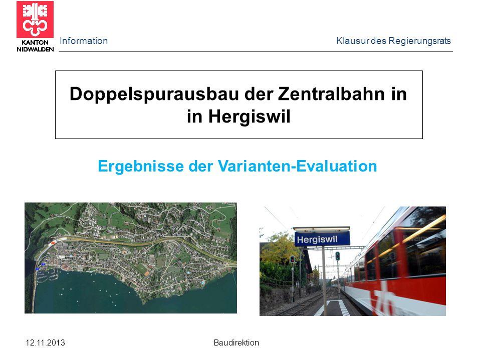 Information Klausur des Regierungsrats 12.11.2013 Baudirektion Doppelspurausbau der Zentralbahn in in Hergiswil Ergebnisse der Varianten-Evaluation