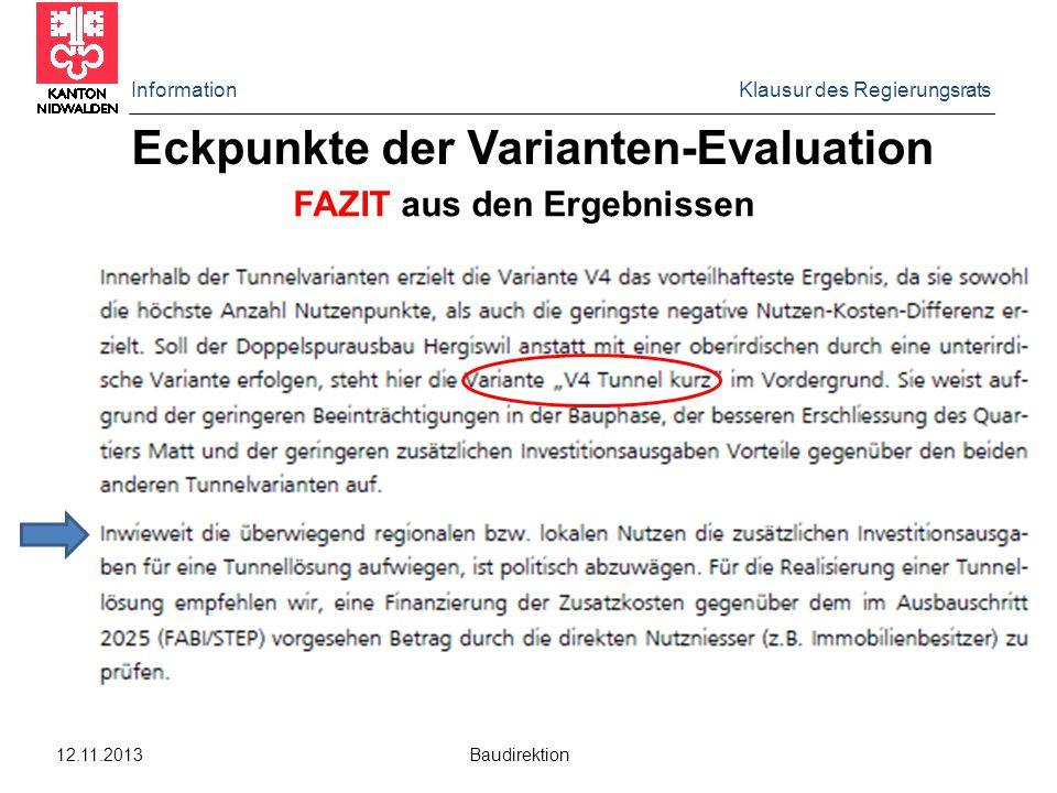 Information Klausur des Regierungsrats 12.11.2013 Baudirektion Eckpunkte der Varianten-Evaluation FAZIT aus den Ergebnissen