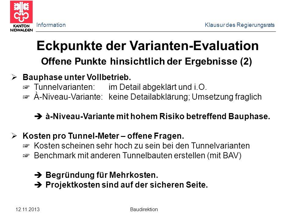 Information Klausur des Regierungsrats 12.11.2013 Baudirektion Eckpunkte der Varianten-Evaluation Offene Punkte hinsichtlich der Ergebnisse (2)  Baup