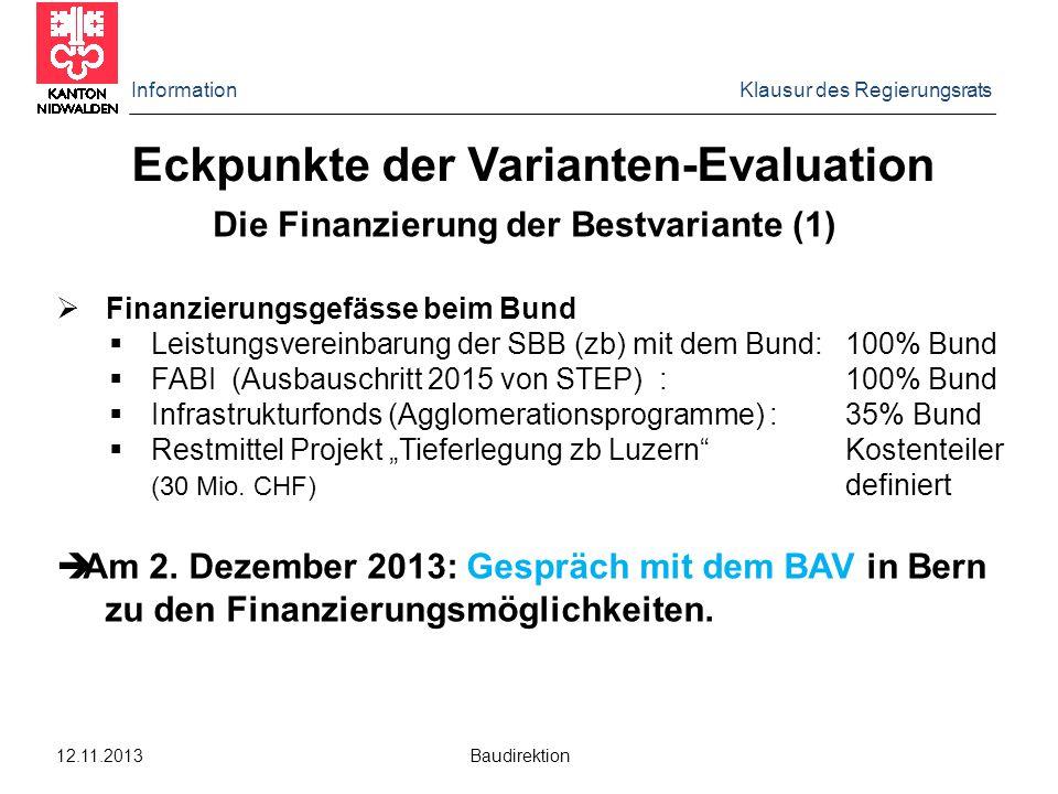 Information Klausur des Regierungsrats 12.11.2013 Baudirektion Die Finanzierung der Bestvariante (1)  Finanzierungsgefässe beim Bund  Leistungsverei
