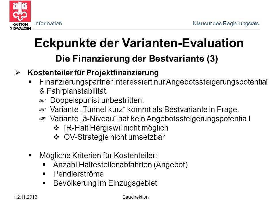 Information Klausur des Regierungsrats 12.11.2013 Baudirektion Die Finanzierung der Bestvariante (3)  Kostenteiler für Projektfinanzierung  Finanzie
