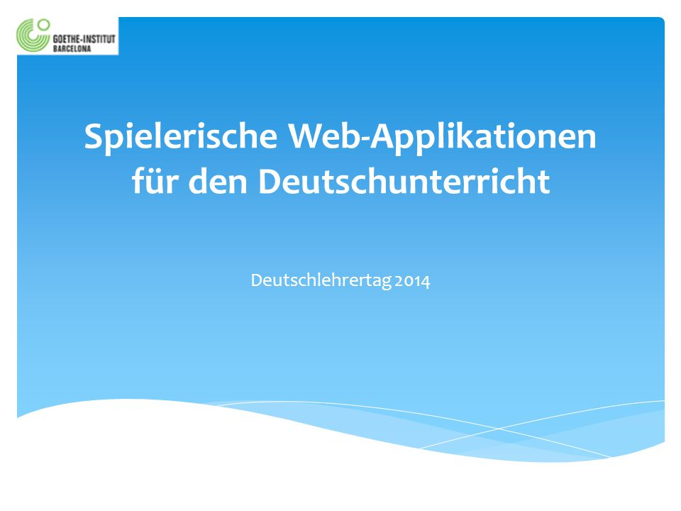 Spielerische Web-Applikationen für den Deutschunterricht Deutschlehrertag 2014