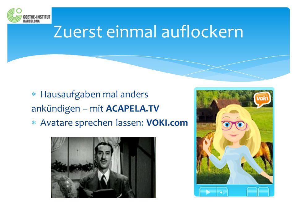  Hausaufgaben mal anders ankündigen – mit ACAPELA.TV  Avatare sprechen lassen: VOKI.com Zuerst einmal auflockern