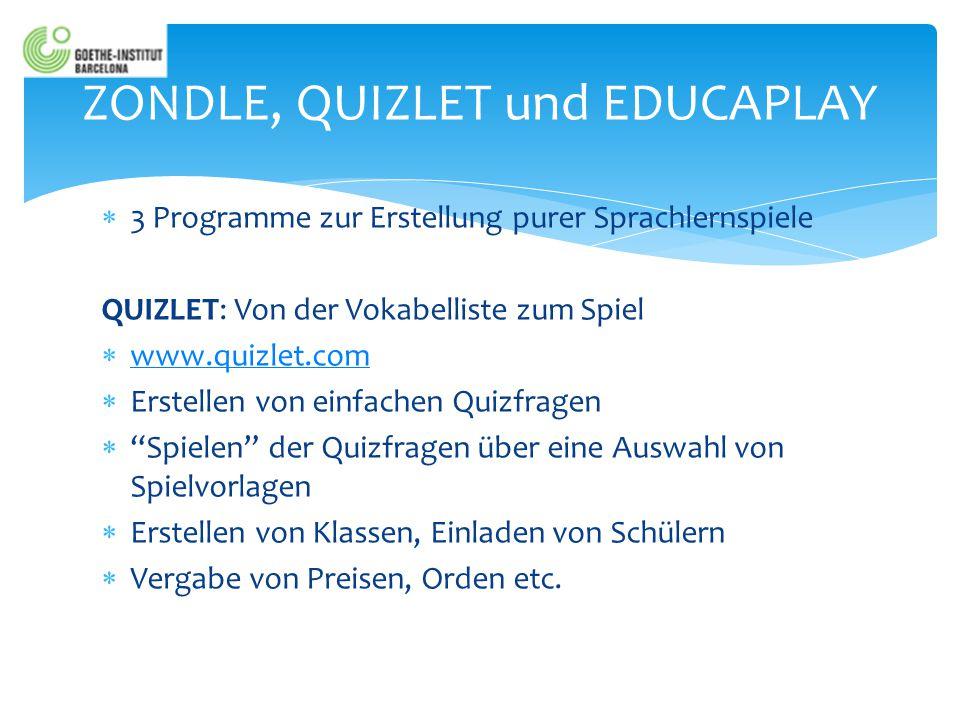  3 Programme zur Erstellung purer Sprachlernspiele QUIZLET: Von der Vokabelliste zum Spiel  www.quizlet.com www.quizlet.com  Erstellen von einfache