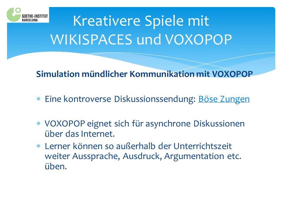 Simulation mündlicher Kommunikation mit VOXOPOP  Eine kontroverse Diskussionssendung: Böse ZungenBöse Zungen  VOXOPOP eignet sich für asynchrone Dis