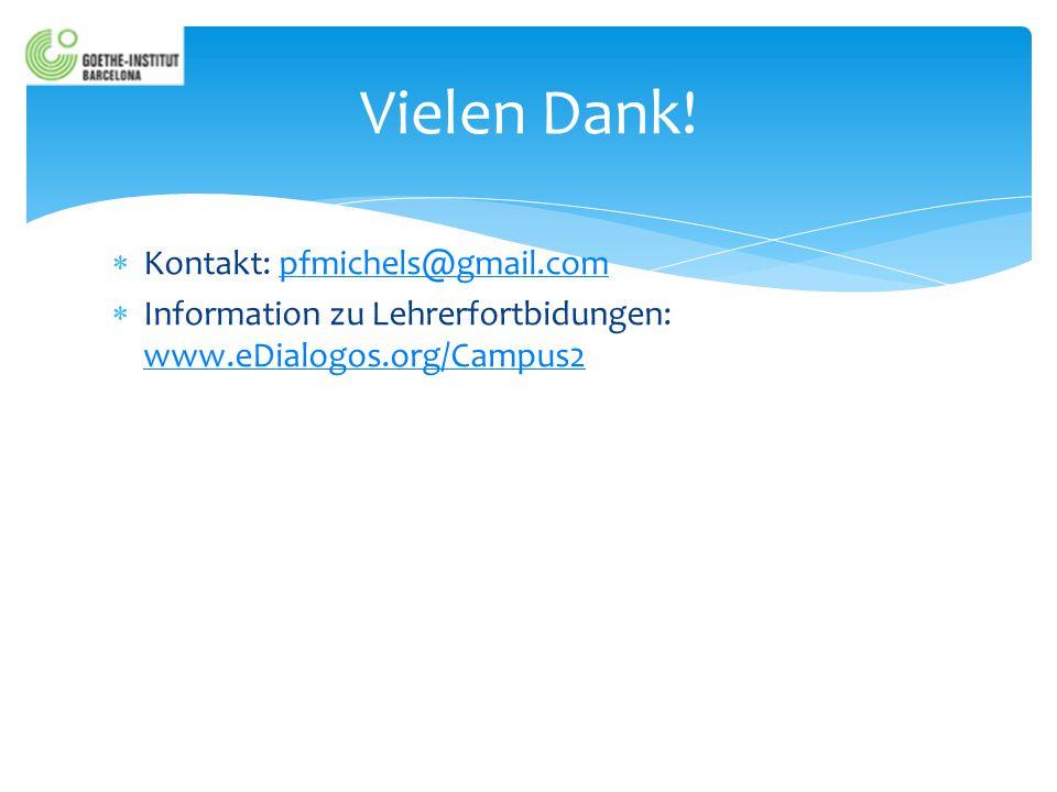  Kontakt: pfmichels@gmail.compfmichels@gmail.com  Information zu Lehrerfortbidungen: www.eDialogos.org/Campus2 www.eDialogos.org/Campus2 Vielen Dank