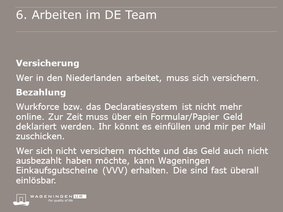6. Arbeiten im DE Team Versicherung Wer in den Niederlanden arbeitet, muss sich versichern.