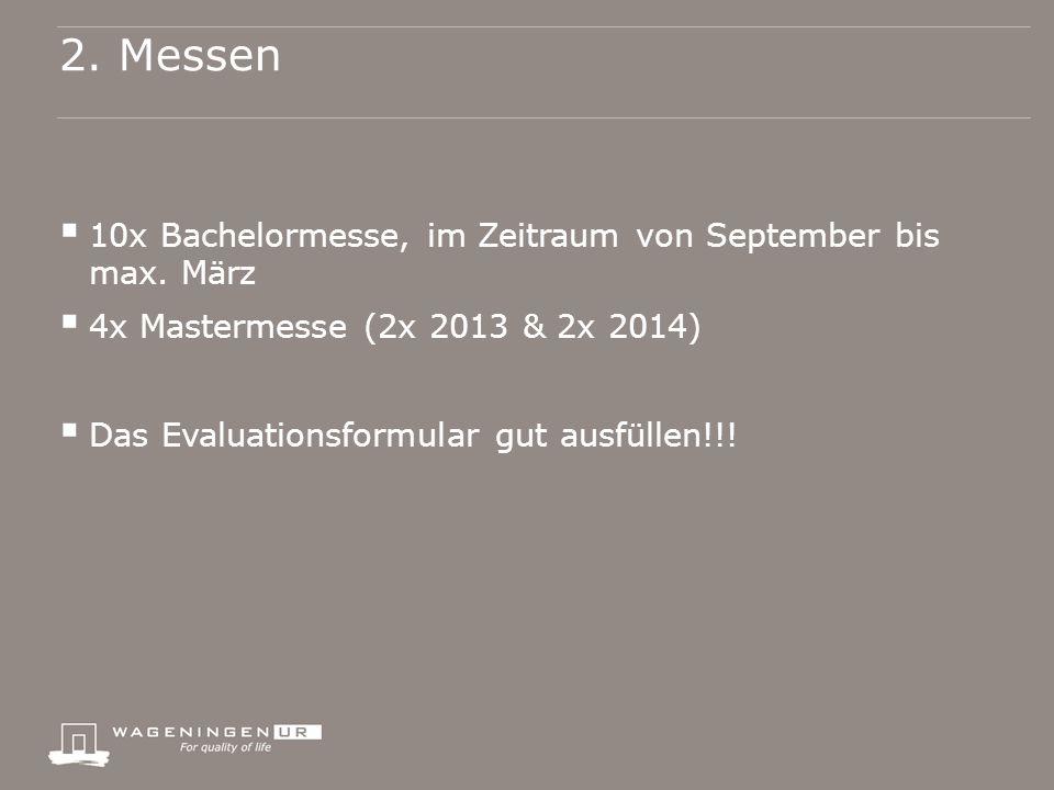 2.1 Messeplanung 2013 Für Mastermessen bitte nur Masterstudenten oder sehr erfahrene Messevoorlichter.