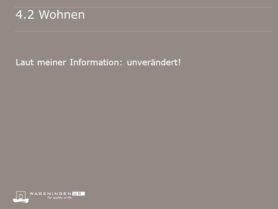 4.2 Wohnen Laut meiner Information: unverändert!
