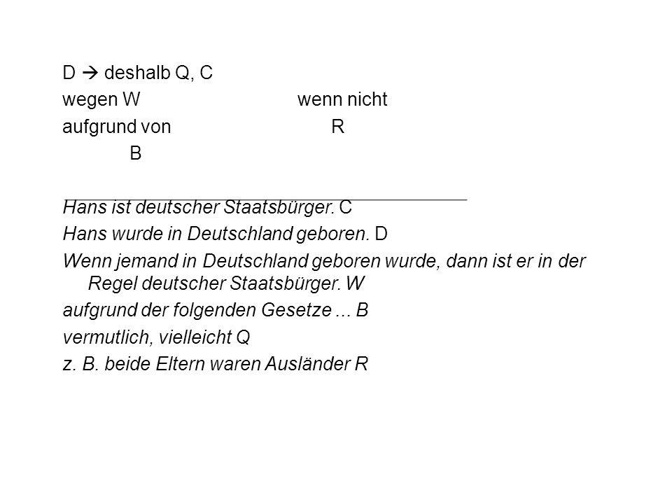 D  deshalb Q, C wegen Wwenn nicht aufgrund vonR B Hans ist deutscher Staatsbürger. C Hans wurde in Deutschland geboren. D Wenn jemand in Deutschland