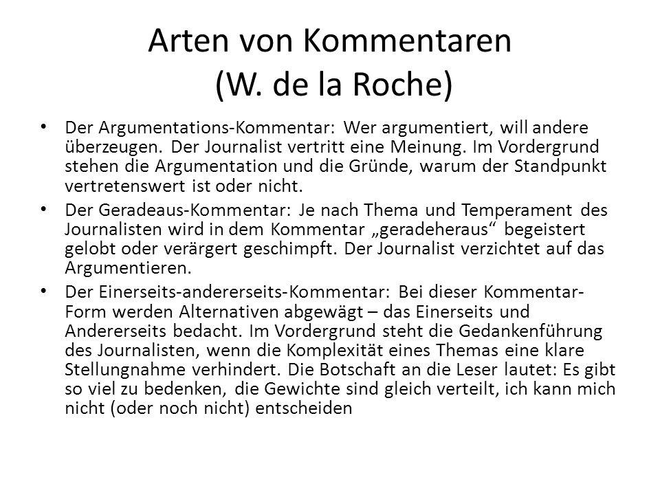 Arten von Kommentaren (W. de la Roche) Der Argumentations-Kommentar: Wer argumentiert, will andere überzeugen. Der Journalist vertritt eine Meinung. I