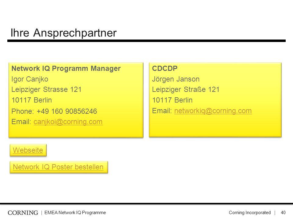 EMEA Network IQ ProgrammeCorning Incorporated40 Ihre Ansprechpartner Network IQ Programm Manager Igor Canjko Leipziger Strasse 121 10117 Berlin Phone: