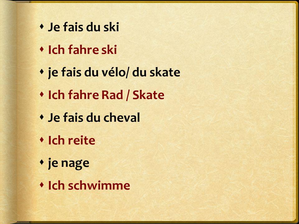  Je fais du ski  Ich fahre ski  je fais du vélo/ du skate  Ich fahre Rad / Skate  Je fais du cheval  Ich reite  je nage  Ich schwimme