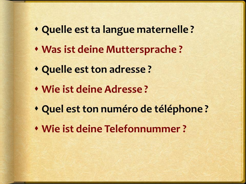  Quelle est ta langue maternelle ?  Was ist deine Muttersprache ?  Quelle est ton adresse ?  Wie ist deine Adresse ?  Quel est ton numéro de télé