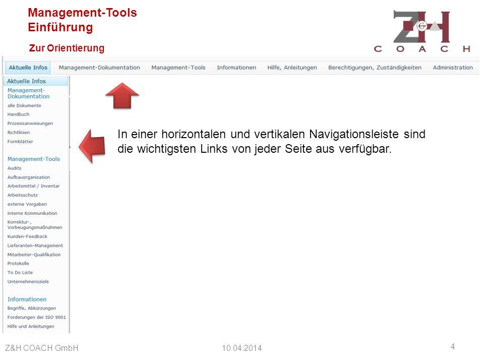 Management-Tools Einführung Die To Do Liste Funktionen der Management-Tools 10.04.2014Z&H COACH GmbH 15 zur Organisation von Aufgaben mit Selektionsmöglichkeiten nach Status und Zuständigkeiten mit einem Workflow zur Prüfung der Eingaben und zur Unterstützung des Informationsflusses