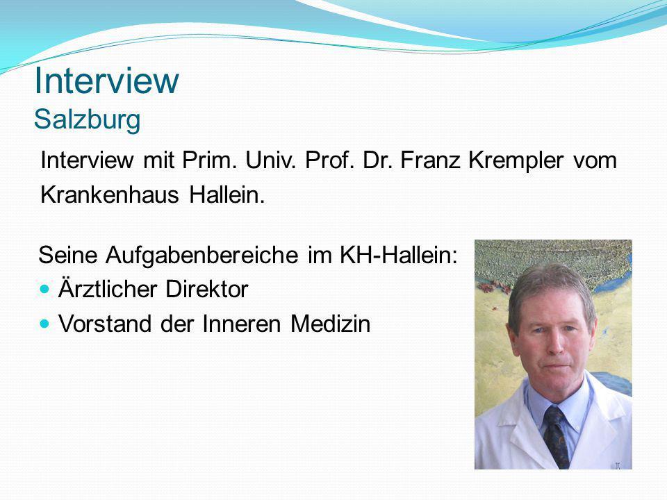 Interview Salzburg Interview mit Prim. Univ. Prof. Dr. Franz Krempler vom Krankenhaus Hallein. Seine Aufgabenbereiche im KH-Hallein: Ärztlicher Direkt