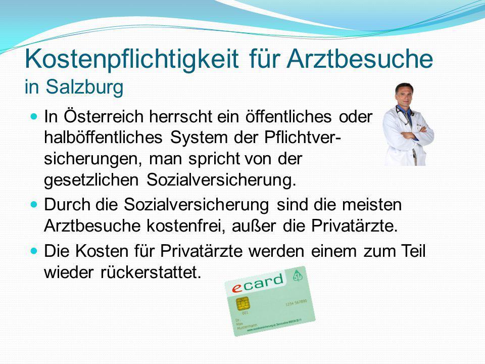 Kostenpflichtigkeit für Arztbesuche in Salzburg In Österreich herrscht ein öffentliches oder halböffentliches System der Pflichtver- sicherungen, man spricht von der gesetzlichen Sozialversicherung.