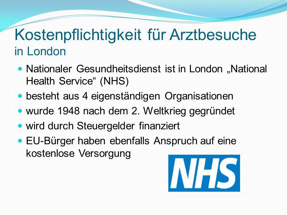 """Kostenpflichtigkeit für Arztbesuche in London Nationaler Gesundheitsdienst ist in London """"National Health Service"""" (NHS) besteht aus 4 eigenständigen"""