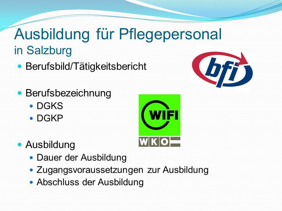 Ausbildung für Pflegepersonal in Salzburg Berufsbild/Tätigkeitsbericht Berufsbezeichnung DGKS DGKP Ausbildung Dauer der Ausbildung Zugangsvoraussetzungen zur Ausbildung Abschluss der Ausbildung