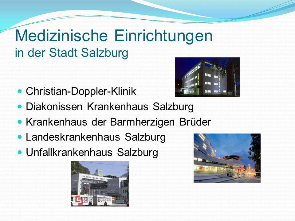 Medizinische Einrichtungen in der Stadt Salzburg Christian-Doppler-Klinik Diakonissen Krankenhaus Salzburg Krankenhaus der Barmherzigen Brüder Landeskrankenhaus Salzburg Unfallkrankenhaus Salzburg
