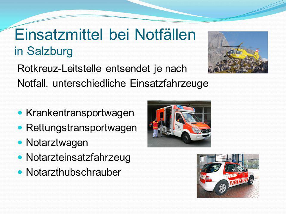 Einsatzmittel bei Notfällen in Salzburg Rotkreuz-Leitstelle entsendet je nach Notfall, unterschiedliche Einsatzfahrzeuge Krankentransportwagen Rettungstransportwagen Notarztwagen Notarzteinsatzfahrzeug Notarzthubschrauber