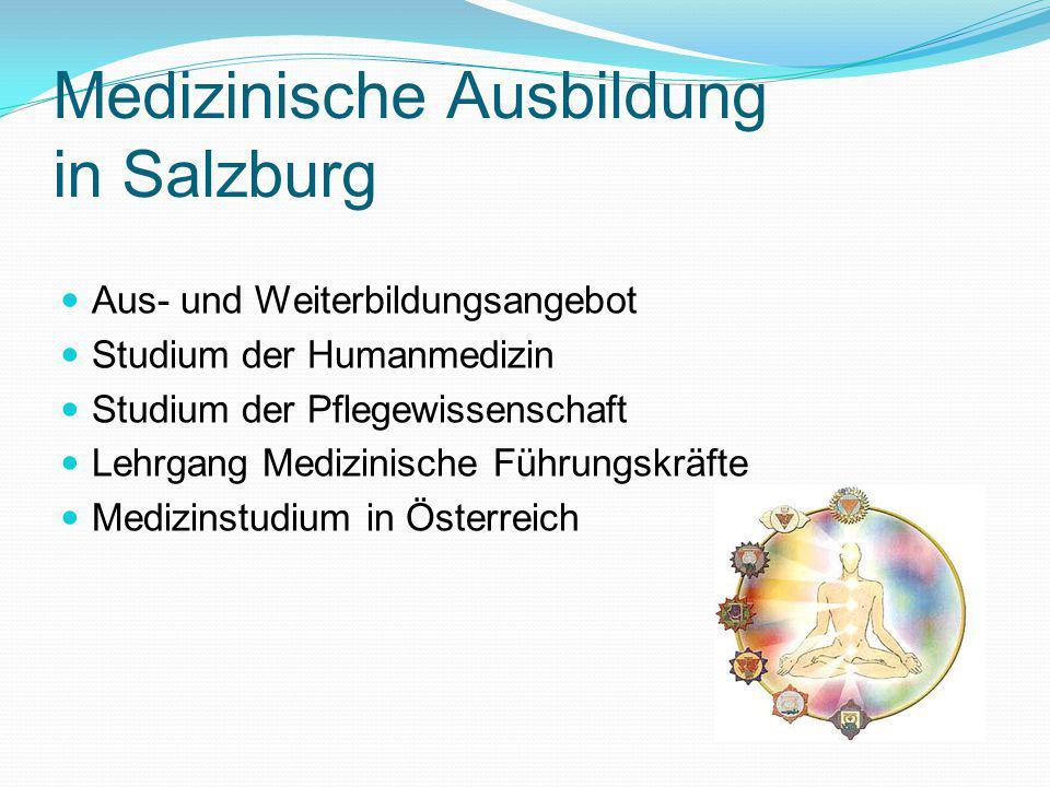 Medizinische Ausbildung in Salzburg Aus- und Weiterbildungsangebot Studium der Humanmedizin Studium der Pflegewissenschaft Lehrgang Medizinische Führungskräfte Medizinstudium in Österreich
