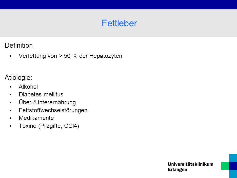 Definition Verfettung von > 50 % der Hepatozyten Ätiologie: Alkohol Diabetes mellitus Über-/Unterernährung Fettstoffwechselstörungen Medikamente Toxin
