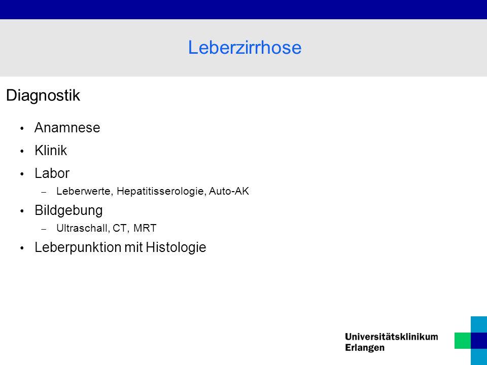 Diagnostik Anamnese Klinik Labor  Leberwerte, Hepatitisserologie, Auto-AK Bildgebung  Ultraschall, CT, MRT Leberpunktion mit Histologie Leberzirrhos