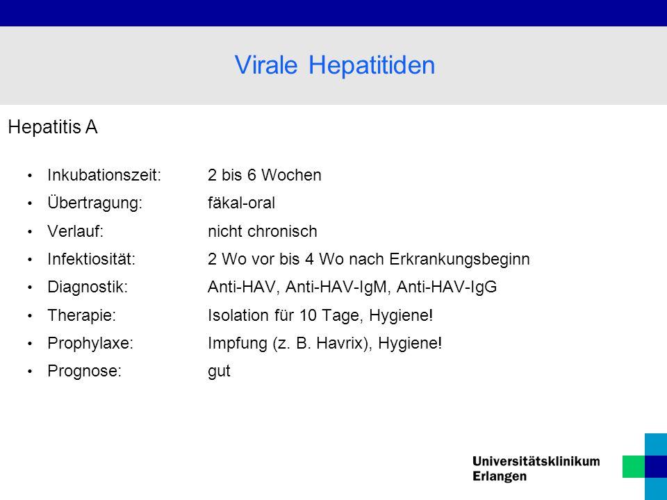Hepatitis A Inkubationszeit: 2 bis 6 Wochen Übertragung: fäkal-oral Verlauf:nicht chronisch Infektiosität: 2 Wo vor bis 4 Wo nach Erkrankungsbeginn Di
