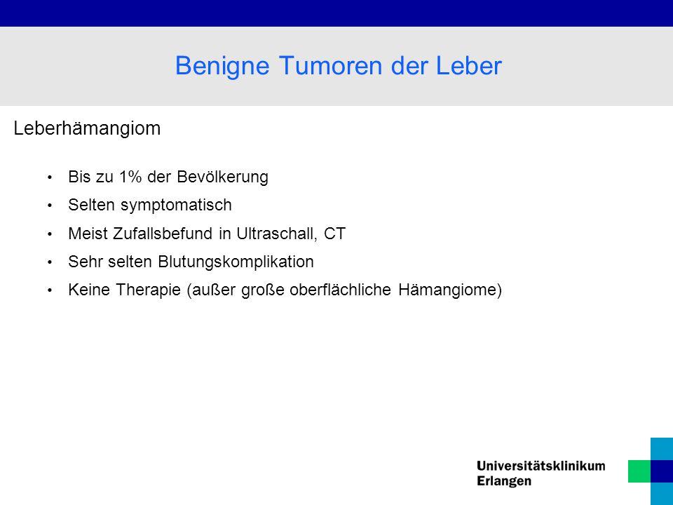 Leberhämangiom Bis zu 1% der Bevölkerung Selten symptomatisch Meist Zufallsbefund in Ultraschall, CT Sehr selten Blutungskomplikation Keine Therapie (