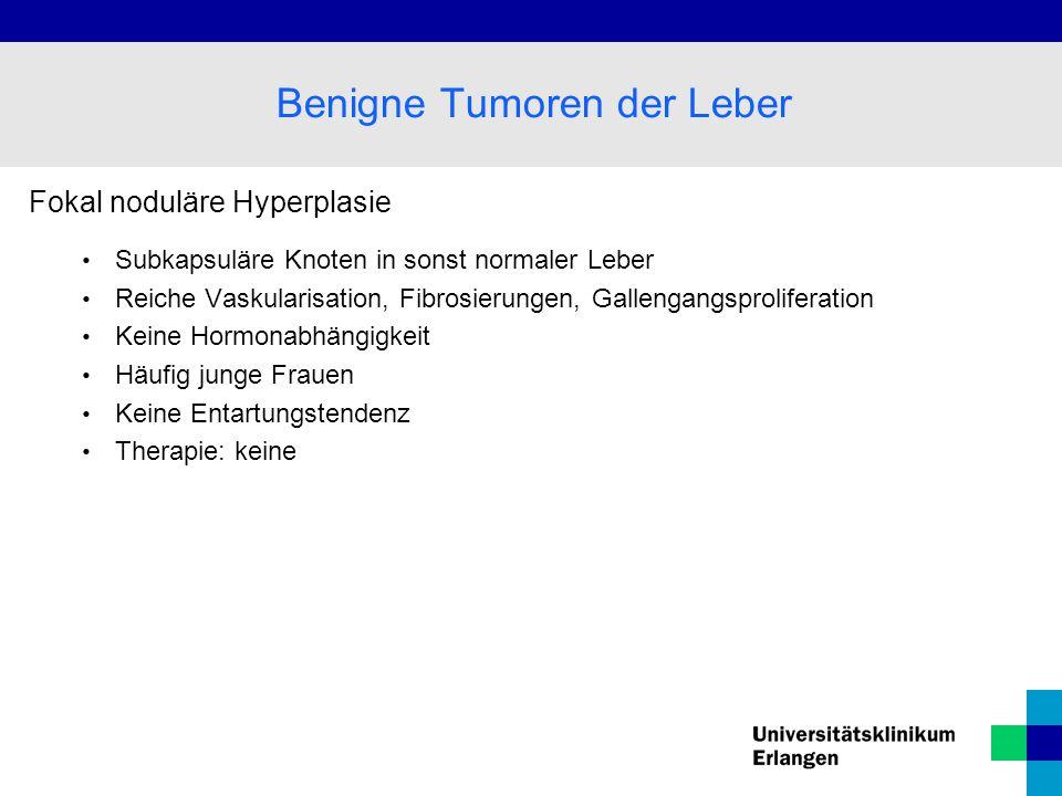 Fokal noduläre Hyperplasie Subkapsuläre Knoten in sonst normaler Leber Reiche Vaskularisation, Fibrosierungen, Gallengangsproliferation Keine Hormonab