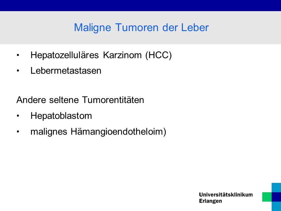 Hepatozelluläres Karzinom (HCC) Lebermetastasen Andere seltene Tumorentitäten Hepatoblastom malignes Hämangioendotheloim) Maligne Tumoren der Leber