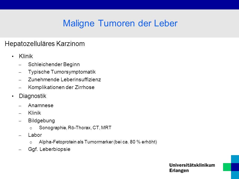 Hepatozelluläres Karzinom Klinik  Schleichender Beginn  Typische Tumorsymptomatik  Zunehmende Leberinsuffizienz  Komplikationen der Zirrhose Diagn